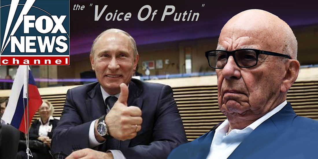 FOX NEWS - THE VOICE OF PUTIN