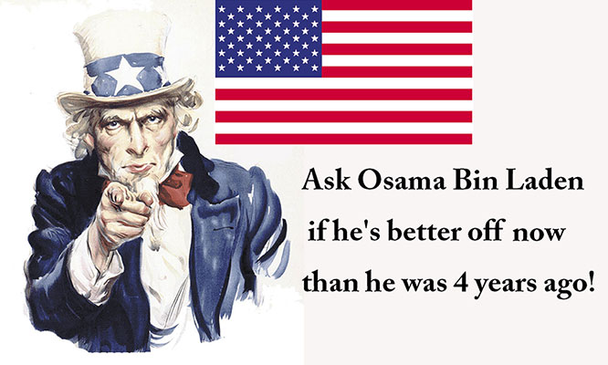 Ask       Osama bin Laden if he's better off now than he was four years ago.