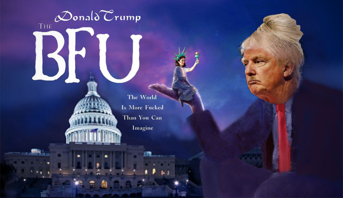 DONALD TRUMP starring as THE BFU